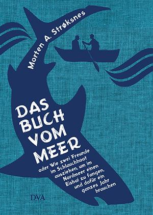 Das Buch vom Meer des norwegischen Autors Morten A. Strøksnes - faszinierende Abenteuergeschichte und literarisches Sachbuch zugleich.